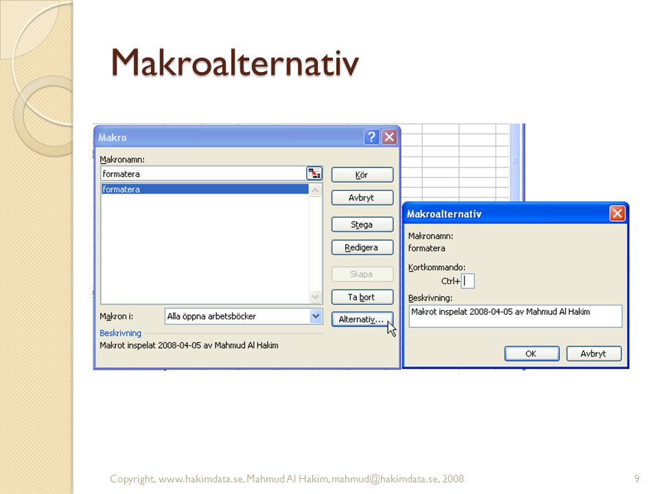 Ta bort ett makro Copyright, www.hakimdata.se, Mahmud Al Hakim, mahmud@hakimdata.se, 200810