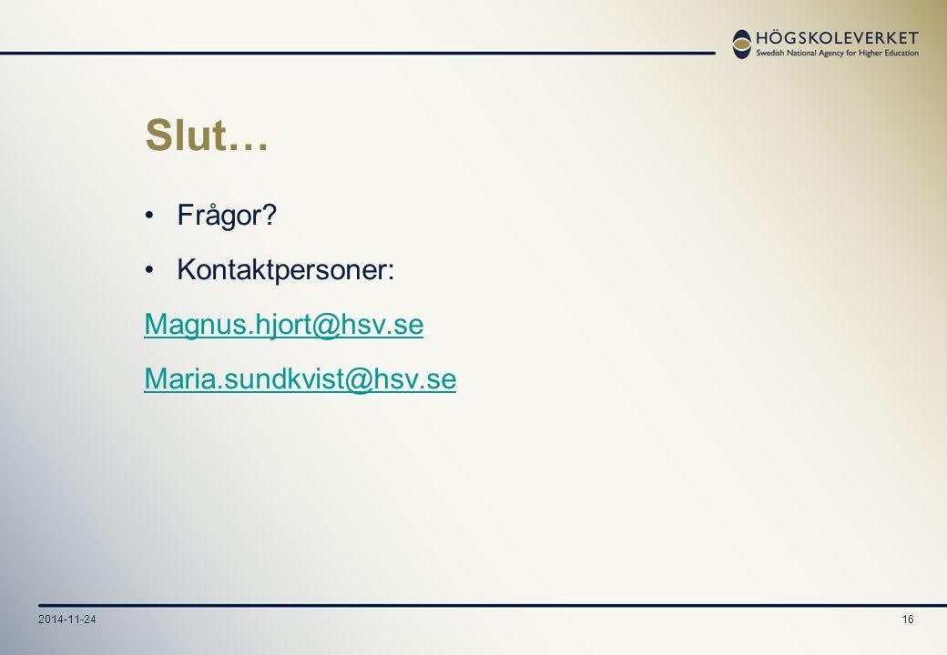 2014-11-2416 Slut… Frågor Kontaktpersoner: Magnus.hjort@hsv.se Maria.sundkvist@hsv.se