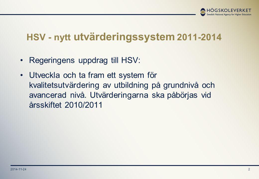 2014-11-242 HSV - nytt utvärderingssystem 2011-2014 Regeringens uppdrag till HSV: Utveckla och ta fram ett system för kvalitetsutvärdering av utbildning på grundnivå och avancerad nivå.