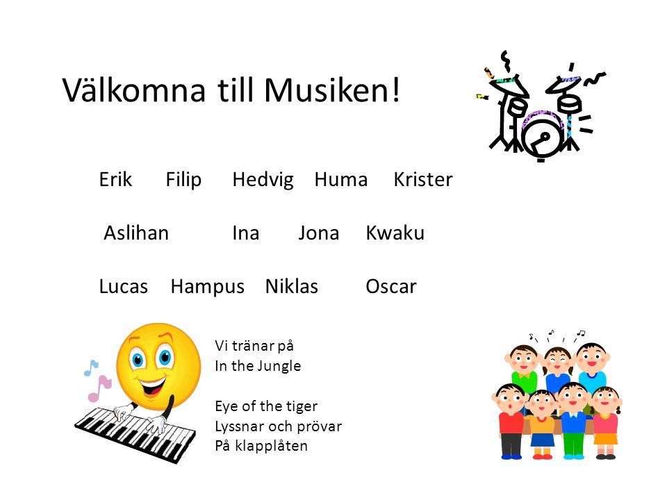 ErikFilipHedvig Huma Krister Aslihan InaJonaKwaku Lucas Hampus NiklasOscar Välkomna till Musiken! Vi tränar på In the Jungle Eye of the tiger Lyssnar