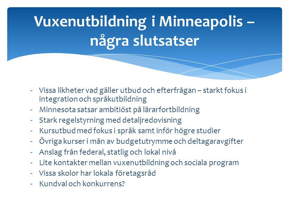 -Vissa likheter vad gäller utbud och efterfrågan – starkt fokus i integration och språkutbildning -Minnesota satsar ambitiöst på lärarfortbildning -St