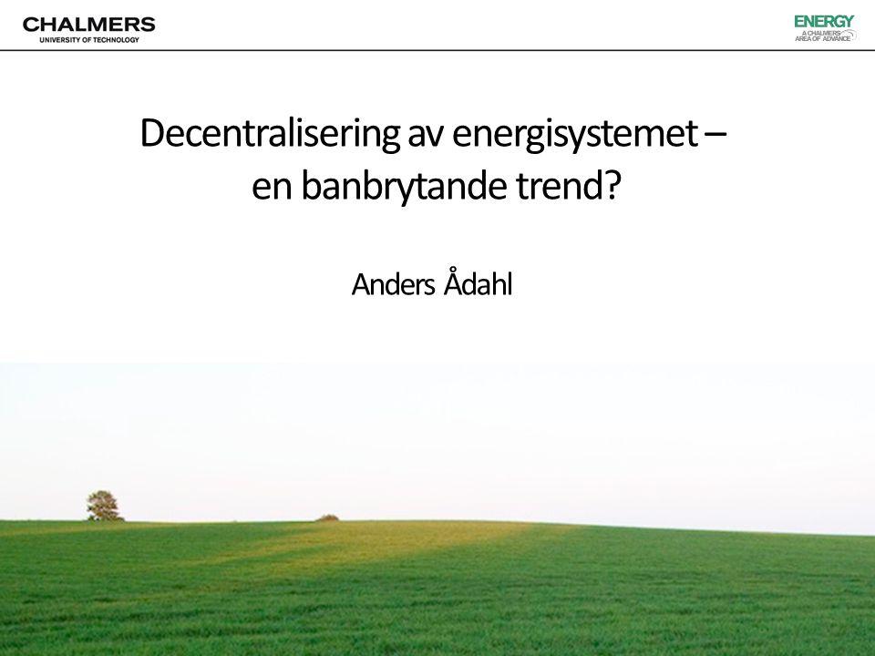 Decentralisering av energisystemet – en banbrytande trend? Anders Ådahl