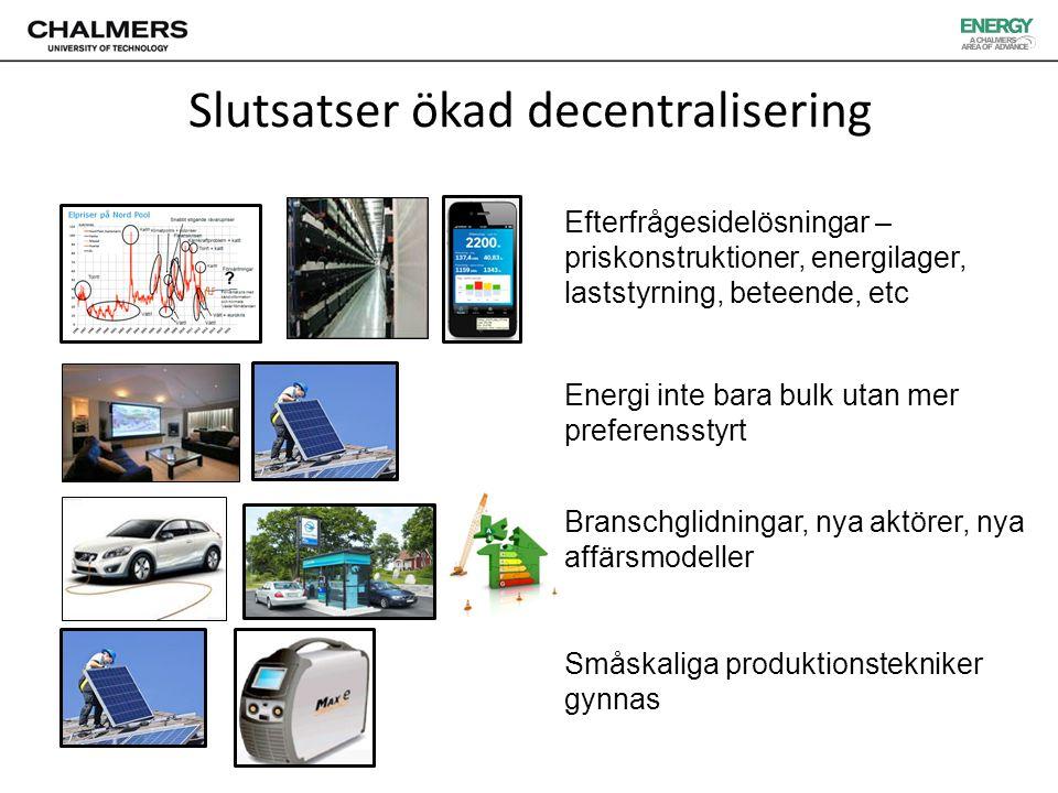 Energi inte bara bulk utan mer preferensstyrt Efterfrågesidelösningar – priskonstruktioner, energilager, laststyrning, beteende, etc Branschglidningar, nya aktörer, nya affärsmodeller Småskaliga produktionstekniker gynnas Slutsatser ökad decentralisering
