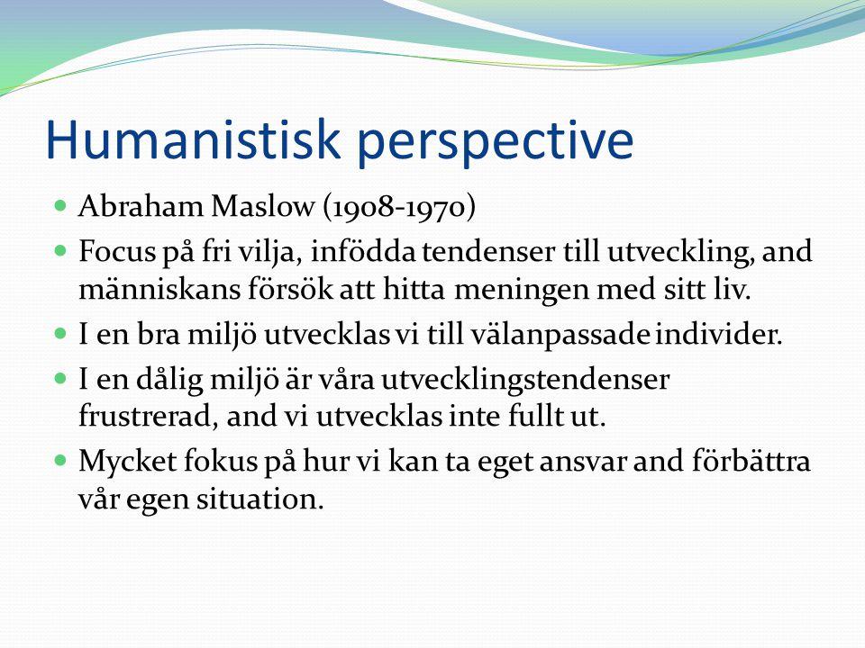 Humanistisk perspective Abraham Maslow (1908-1970) Focus på fri vilja, infödda tendenser till utveckling, and människans försök att hitta meningen med
