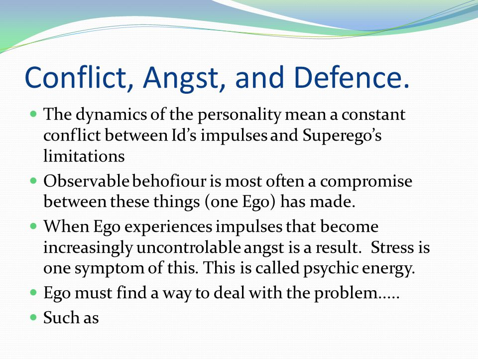 Defence Mechanisms When the Ego can no longer deal with the conflicts and lower the levels of angst, Ego can create a defence mechanism.