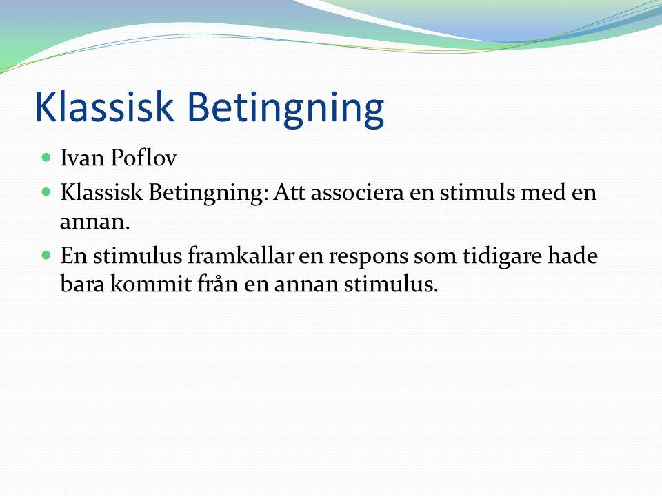 Klassisk Betingning Ivan Poflov Klassisk Betingning: Att associera en stimuls med en annan. En stimulus framkallar en respons som tidigare hade bara k