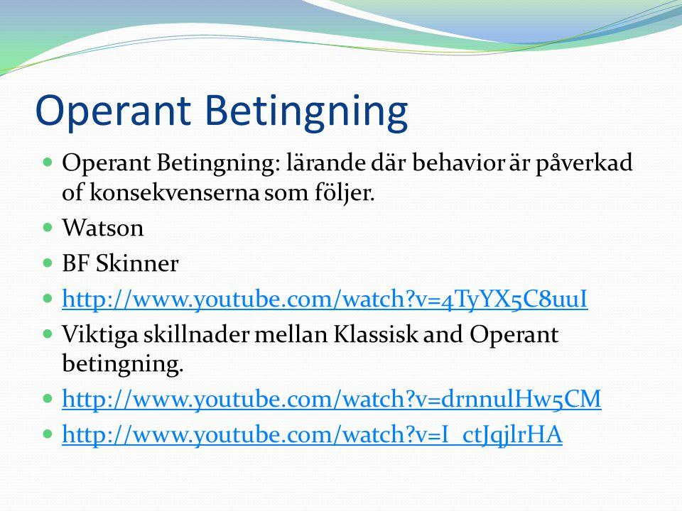 Operant Betingning Operant Betingning: lärande där behavior är påverkad of konsekvenserna som följer. Watson BF Skinner http://www.youtube.com/watch?v
