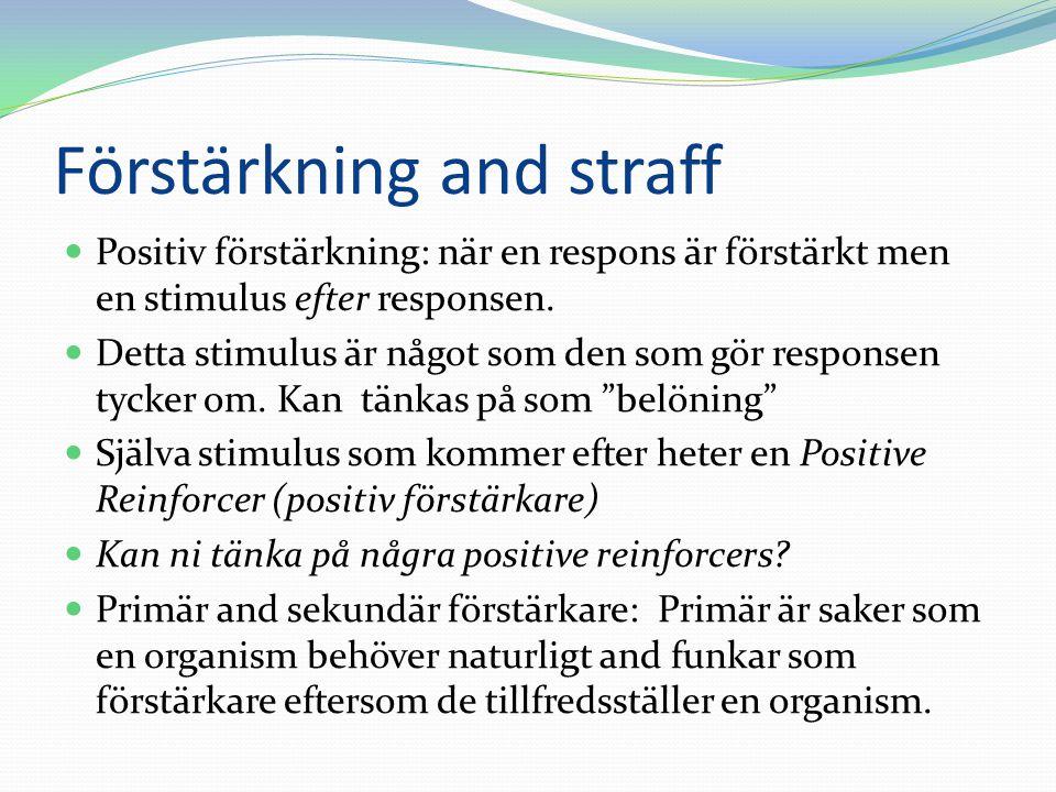 Förstärkning and straff Positiv förstärkning: när en respons är förstärkt men en stimulus efter responsen. Detta stimulus är något som den som gör res