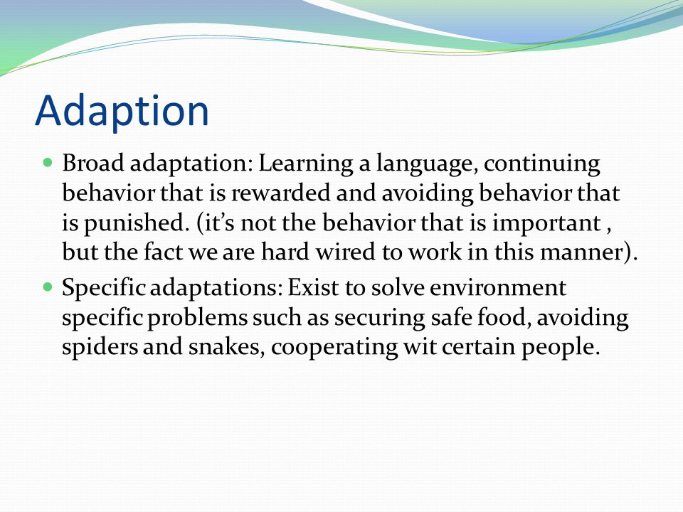 Adaptations that make people people Language: everyone has an inborn ability to learn a language...even deaf people.