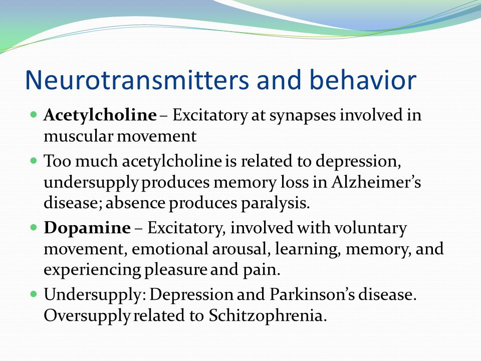 Neurotransmitters and behavior Norepinephrine – associated with Excitory and inhibitory functions at various sites; involved in neural circuits related to controlling memory, learning, wakefulness, and eating.