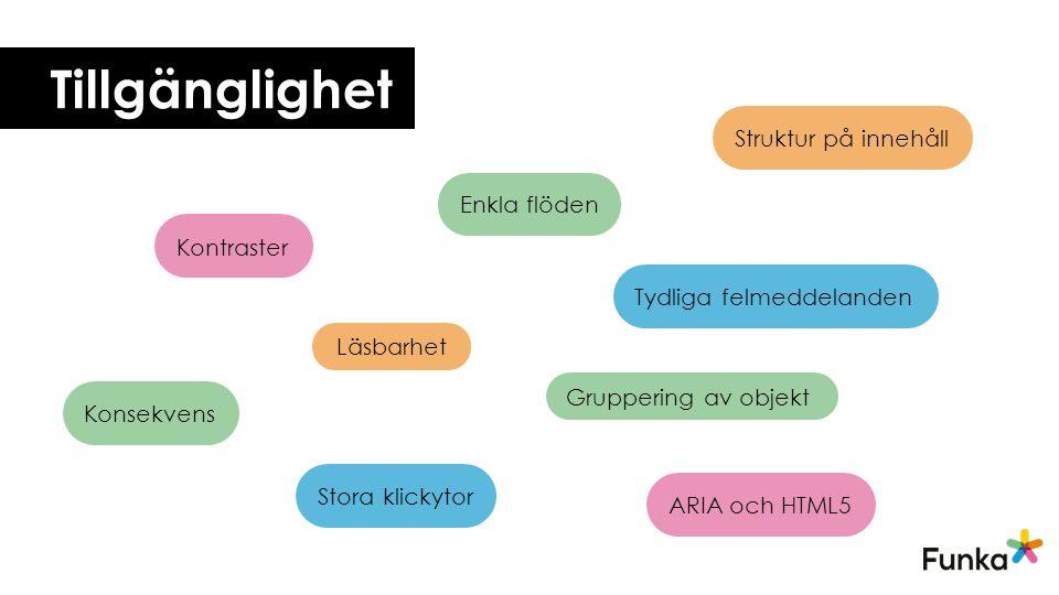 Läsbarhet Kontraster Struktur på innehåll Gruppering av objekt Stora klickytor ARIA och HTML5 Konsekvens Enkla flöden Tydliga felmeddelanden Tillgängl