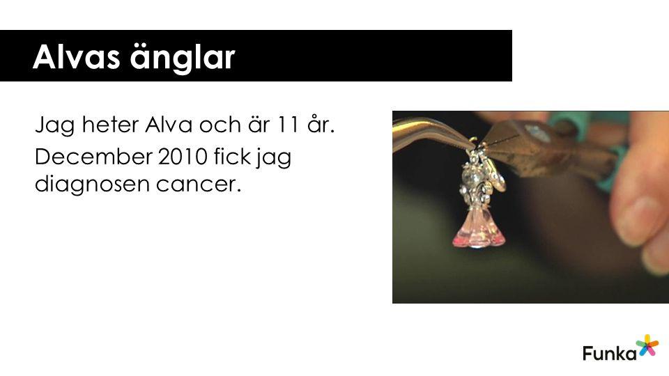 Alvas änglar Jag heter Alva och är 11 år. December 2010 fick jag diagnosen cancer.