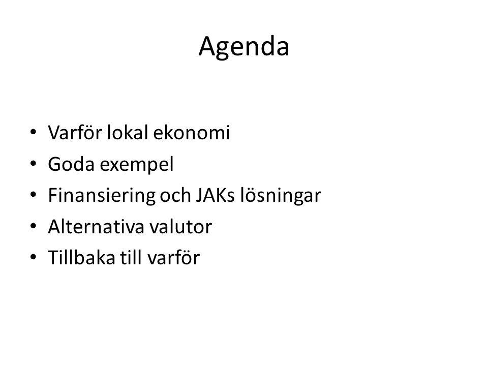 Agenda Varför lokal ekonomi Goda exempel Finansiering och JAKs lösningar Alternativa valutor Tillbaka till varför