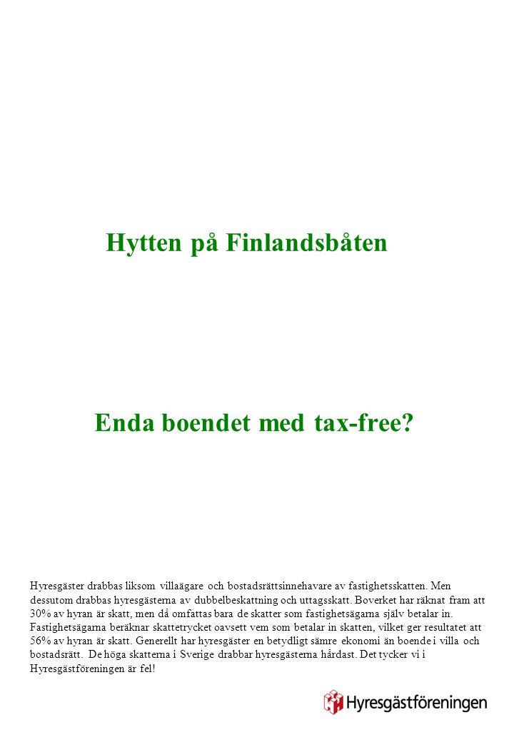 Hytten på Finlandsbåten Enda boendet med tax-free? Hyresgäster drabbas liksom villaägare och bostadsrättsinnehavare av fastighetsskatten. Men dessutom