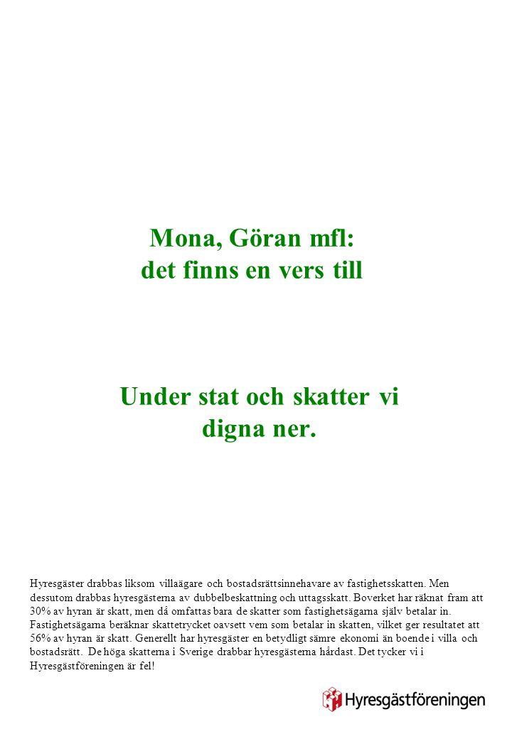 Mona, Göran mfl: det finns en vers till Under stat och skatter vi digna ner. Hyresgäster drabbas liksom villaägare och bostadsrättsinnehavare av fasti