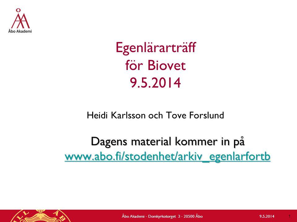 Egenlärarträff för Biovet 9.5.2014 Heidi Karlsson och Tove Forslund Dagens material kommer in på www.abo.fi/stodenhet/arkiv_egenlarfortb www.abo.fi/stodenhet/arkiv_egenlarfortb 1 9.5.2014Åbo Akademi - Domkyrkotorget 3 - 20500 Åbo
