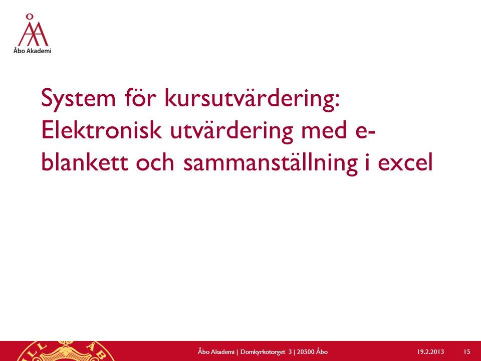 System för kursutvärdering: Elektronisk utvärdering med e- blankett och sammanställning i excel 19.2.2013Åbo Akademi | Domkyrkotorget 3 | 20500 Åbo 15