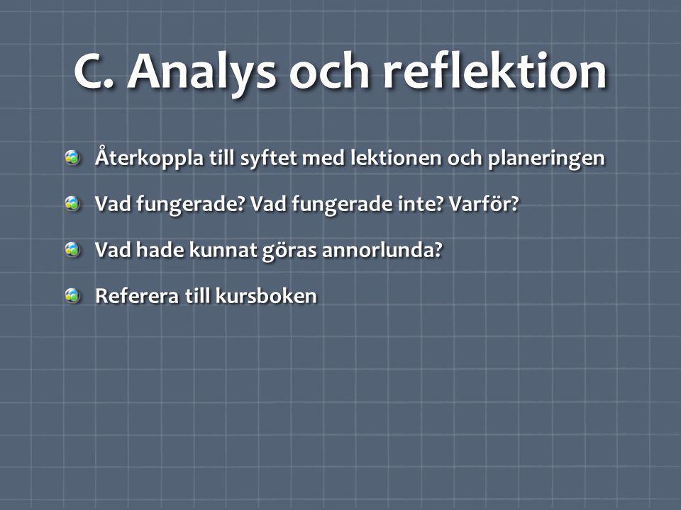 C.Analys och reflektion Återkoppla till syftet med lektionen och planeringen Vad fungerade.