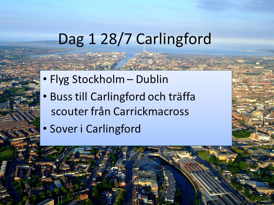 Dag 1 28/7 Carlingford Flyg Stockholm – Dublin Buss till Carlingford och träffa scouter från Carrickmacross Sover i Carlingford Flyg Stockholm – Dubli