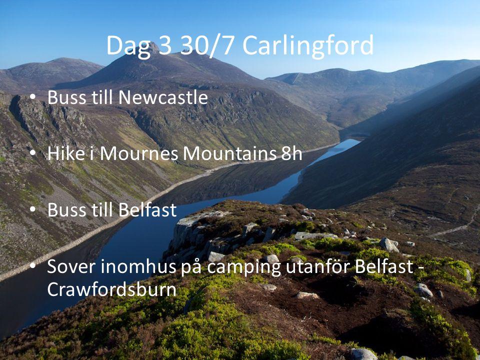 Dag 3 30/7 Carlingford Buss till Newcastle Hike i Mournes Mountains 8h Buss till Belfast Sover inomhus på camping utanför Belfast - Crawfordsburn