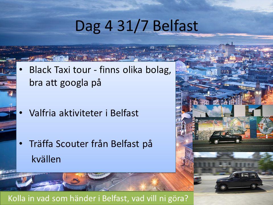 Dag 4 31/7 Belfast Black Taxi tour - finns olika bolag, bra att googla på Valfria aktiviteter i Belfast Träffa Scouter från Belfast på kvällen Black T