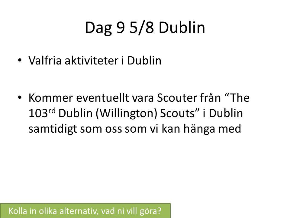 """Dag 9 5/8 Dublin Valfria aktiviteter i Dublin Kommer eventuellt vara Scouter från """"The 103 rd Dublin (Willington) Scouts"""" i Dublin samtidigt som oss s"""