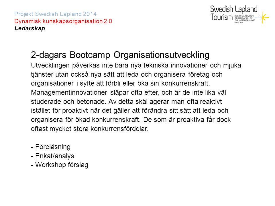 Projekt Swedish Lapland 2014 Dynamisk kunskapsorganisation 2.0 Ledarskap 2-dagars Bootcamp Organisationsutveckling Utvecklingen påverkas inte bara nya tekniska innovationer och mjuka tjänster utan också nya sätt att leda och organisera företag och organisationer i syfte att förbli eller öka sin konkurrenskraft.