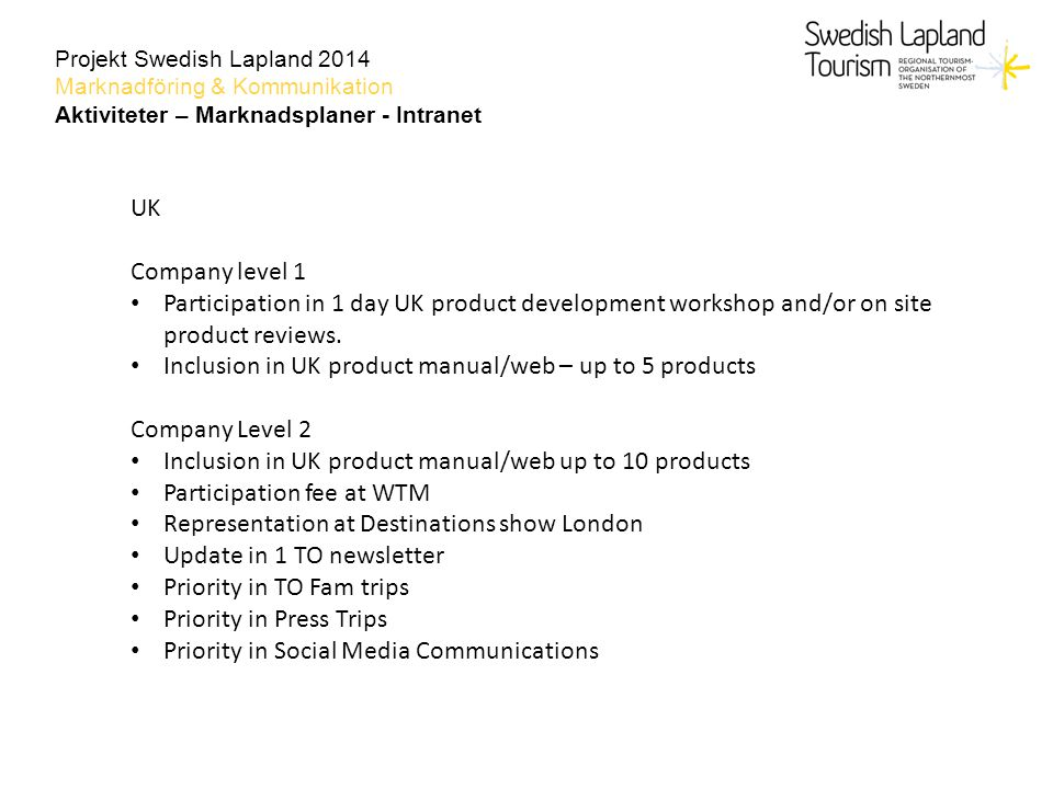 Projekt Swedish Lapland 2014 Marknadföring & Kommunikation Aktiviteter – Marknadsplaner - Intranet UK Company level 1 Participation in 1 day UK product development workshop and/or on site product reviews.