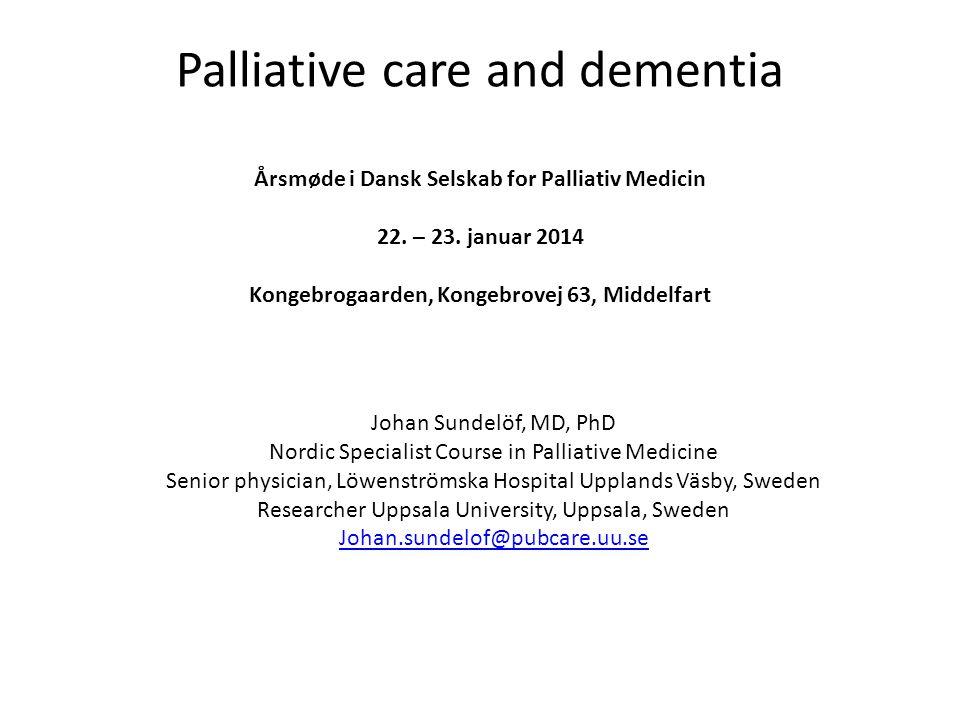 Palliative care and dementia Årsmøde i Dansk Selskab for Palliativ Medicin 22. – 23. januar 2014 Kongebrogaarden, Kongebrovej 63, Middelfart Johan Sun
