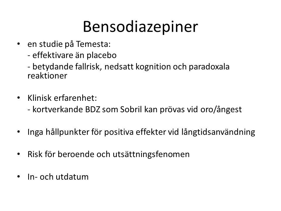 Bensodiazepiner en studie på Temesta: - effektivare än placebo - betydande fallrisk, nedsatt kognition och paradoxala reaktioner Klinisk erfarenhet: -