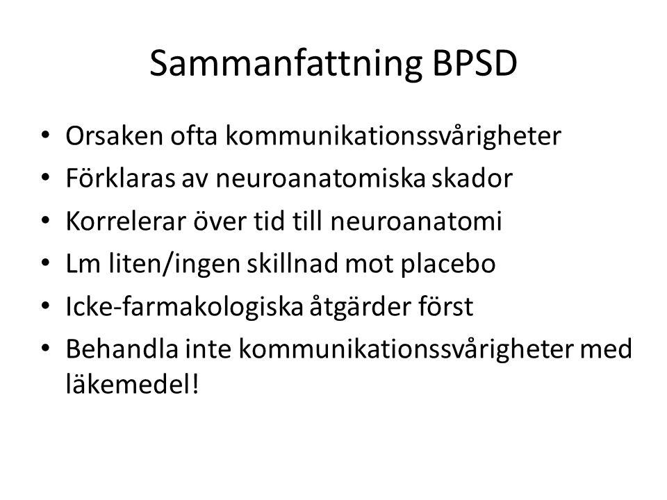 Sammanfattning BPSD Orsaken ofta kommunikationssvårigheter Förklaras av neuroanatomiska skador Korrelerar över tid till neuroanatomi Lm liten/ingen sk