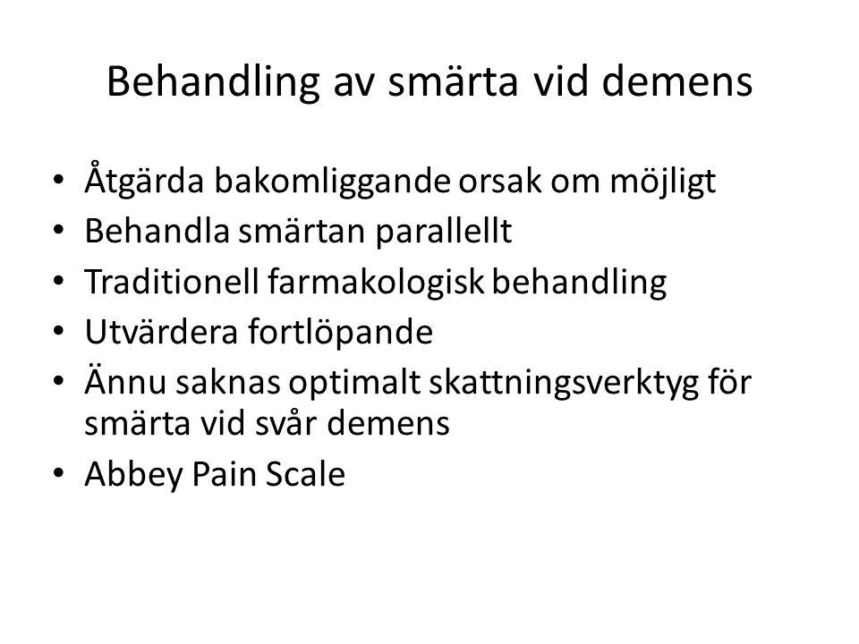 Behandling av smärta vid demens Åtgärda bakomliggande orsak om möjligt Behandla smärtan parallellt Traditionell farmakologisk behandling Utvärdera for
