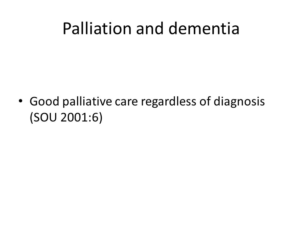 Take home messages Dementia increases rapidly because of aging population Dementia most expensive disease group Evidence of CPR, Antibiotics, Nutrition, Referral to hospital Don´t treat communication difficulties with drugs.