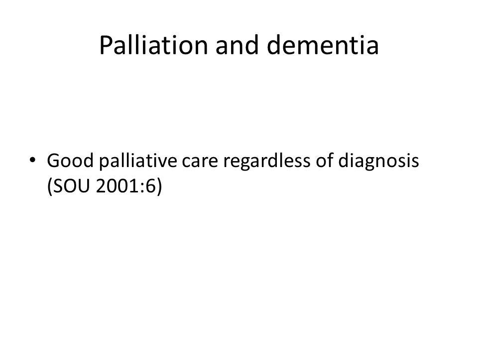 Palliation and dementia Good palliative care regardless of diagnosis (SOU 2001:6)