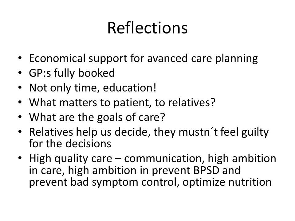 Reflections Economical support for avanced care planning GP:s fully booked Not only time, education.