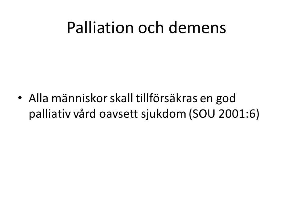 Palliation och demens Alla människor skall tillförsäkras en god palliativ vård oavsett sjukdom (SOU 2001:6)