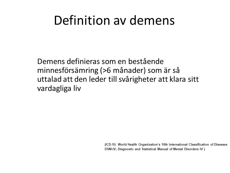 Demens definieras som en bestående minnesförsämring (>6 månader) som är så uttalad att den leder till svårigheter att klara sitt vardagliga liv Defini