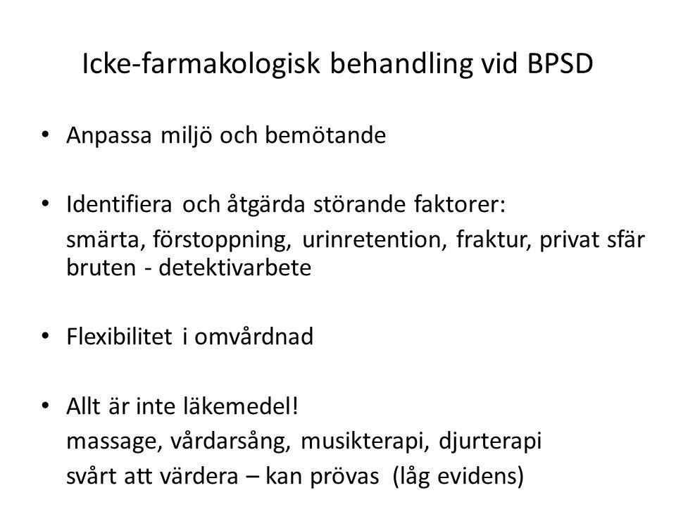 Icke-farmakologisk behandling vid BPSD Anpassa miljö och bemötande Identifiera och åtgärda störande faktorer: smärta, förstoppning, urinretention, fra