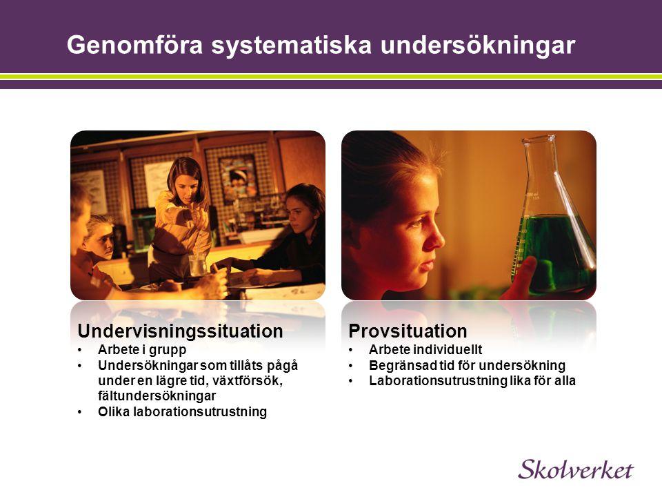 Genomföra systematiska undersökningar Undervisningssituation Arbete i grupp Undersökningar som tillåts pågå under en lägre tid, växtförsök, fältunders