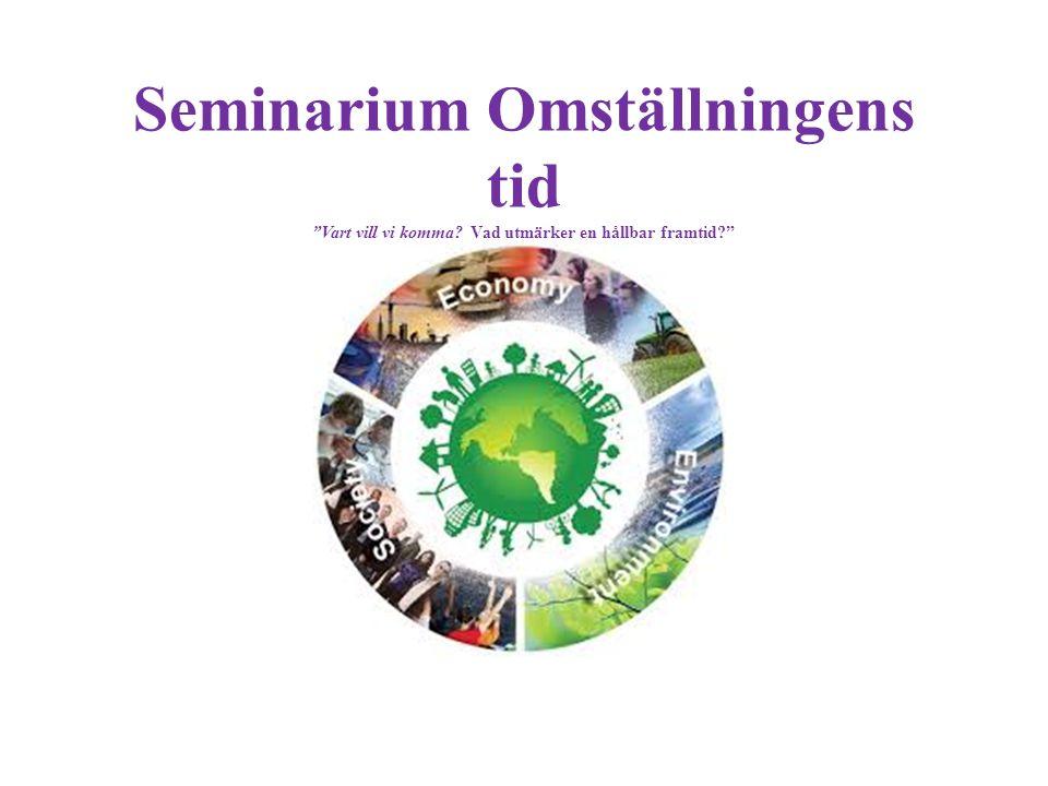 """Seminarium Omställningens tid """"Vart vill vi komma? Vad utmärker en hållbar framtid?"""""""