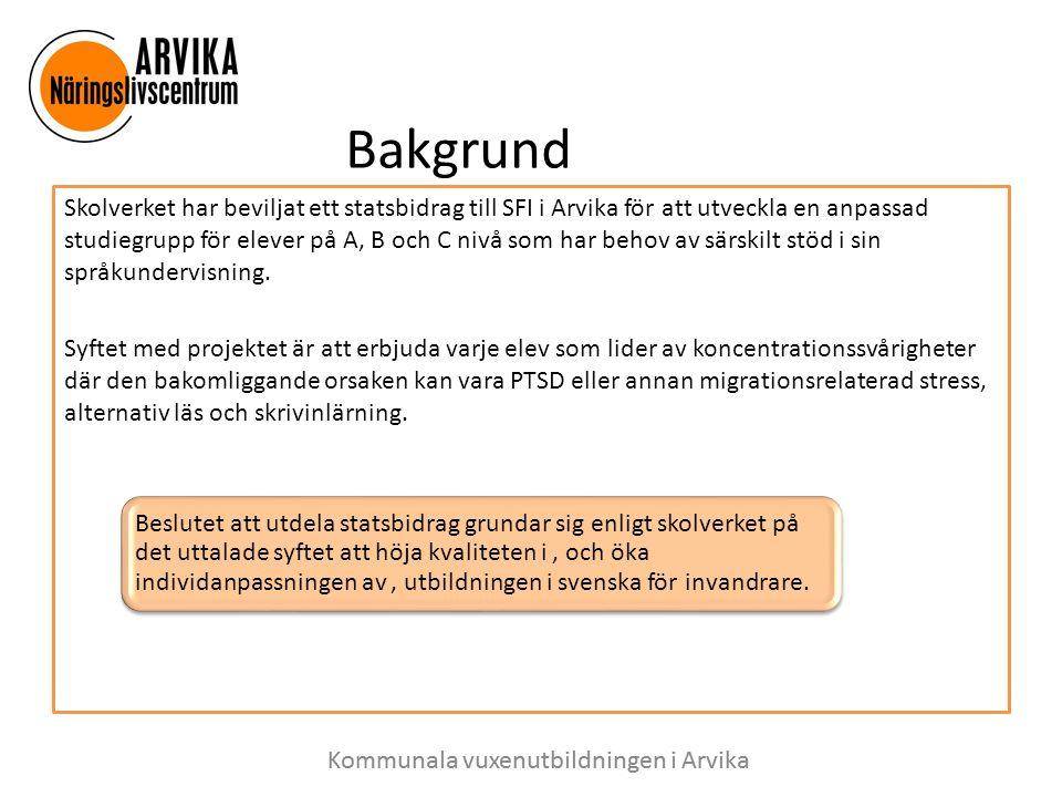 Bakgrund Skolverket har beviljat ett statsbidrag till SFI i Arvika för att utveckla en anpassad studiegrupp för elever på A, B och C nivå som har beho