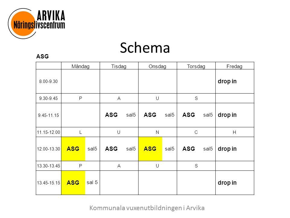 Schema ASG MåndagTisdagOnsdagTorsdagFredag 8.00-9.30 drop in 9.30-9.45PAUS 9.45-11.15 ASG sal5 ASG sal5 ASG sal5 drop in 11.15-12.00LUNCH 12.00-13.30