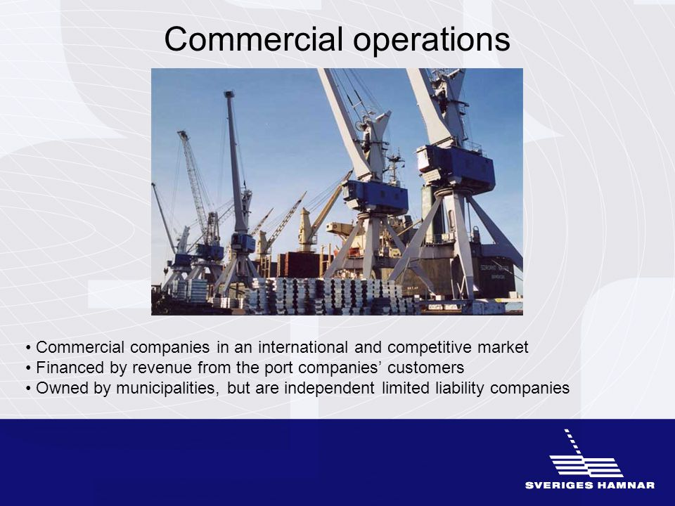 Commercial operations Commercial companies in an international and competitive market Financed by revenue from the port companies' customers Owned by municipalities, but are independent limited liability companies
