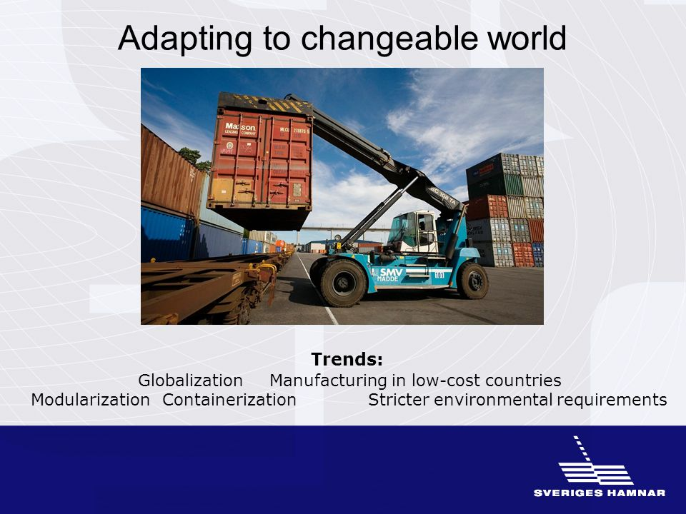 Adapting to changeable world Trends: GlobalizationManufacturing in low-cost countries Modularization Containerization Stricter environmental requirements