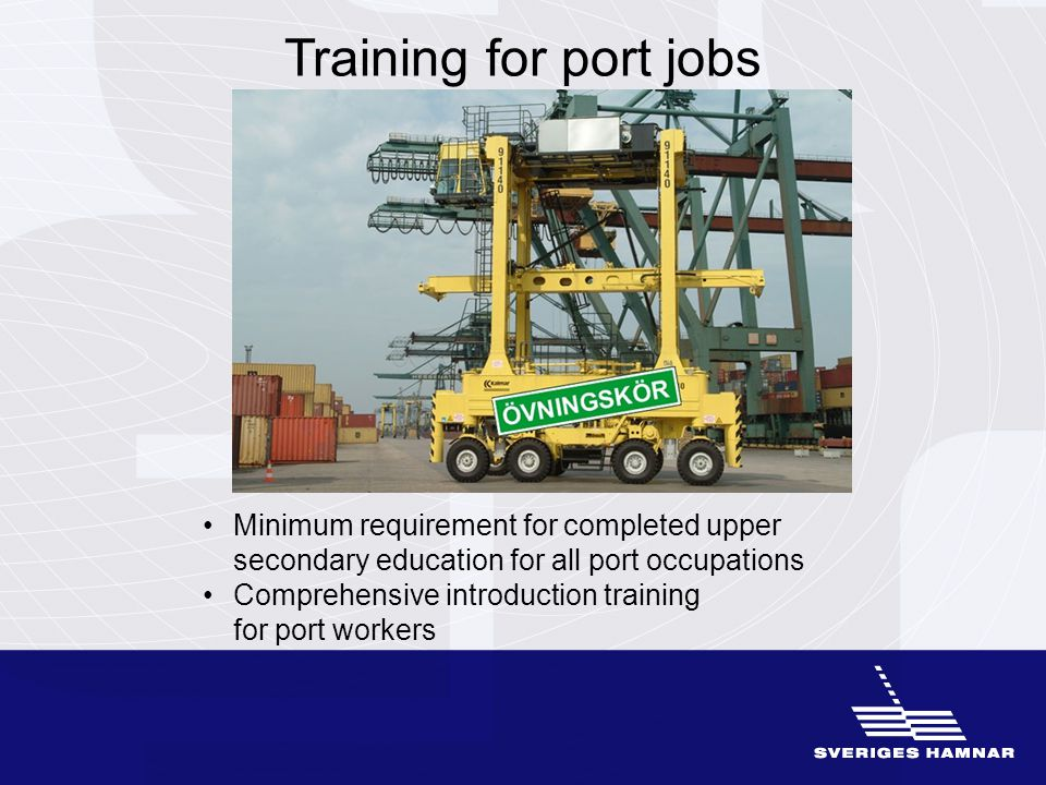 Training for port jobs Minimum requirement for completed upper secondary education for all port occupations Comprehensive introduction training for port workers