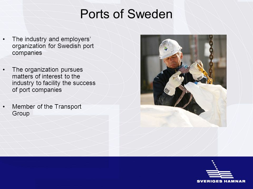 Ports of Sweden The industry and employers' organization for Swedish port companies The organization pursues matters of interest to the industry to fa