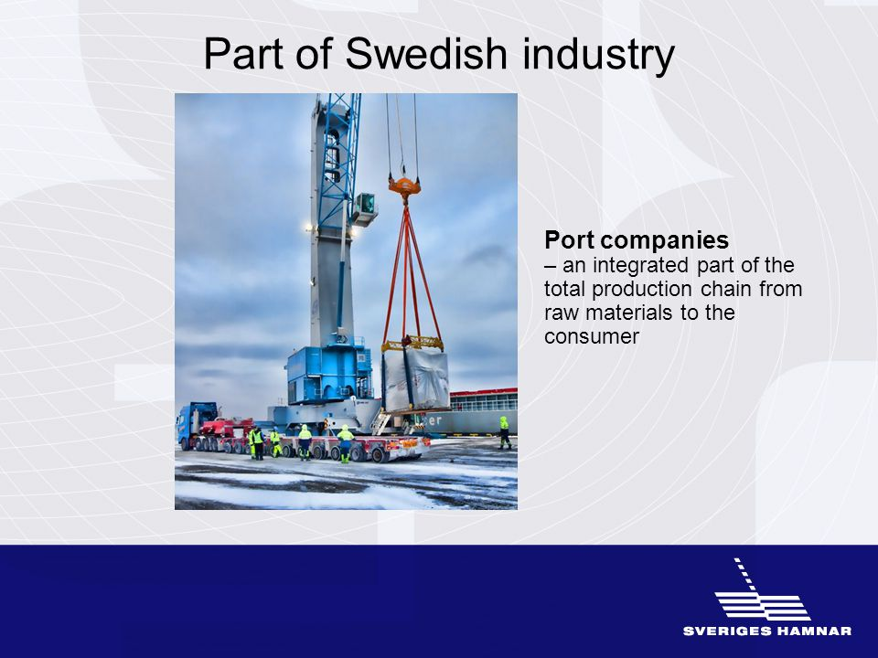 Part of Swedish industry Port companies – an integrated part of the total production chain from raw materials to the consumer