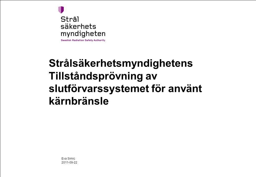 2011-09-22 Eva Simic Strålsäkerhetsmyndighetens Tillståndsprövning av slutförvarssystemet för använt kärnbränsle