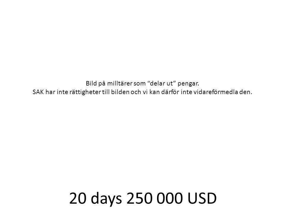 20 days 250 000 USD Bild på milltärer som delar ut pengar.
