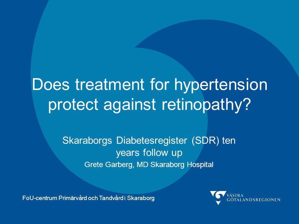 FoU-centrum Primärvård och Tandvård i Skaraborg Does treatment for hypertension protect against retinopathy? Skaraborgs Diabetesregister (SDR) ten yea